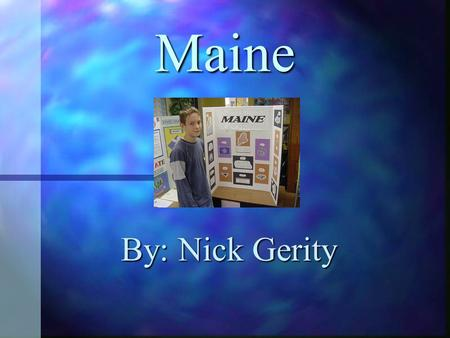 Maine By: Nick Gerity. Quick Facts Maine's population since 2001 was 1,286,670 peopleMaine's population since 2001 was 1,286,670 people Maine's capital.