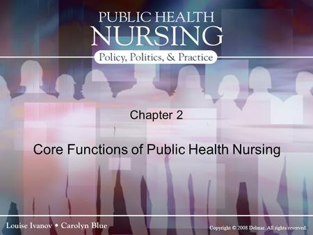 Copyright © 2008 Delmar. All rights reserved. Chapter 2 Core Functions of Public Health Nursing.
