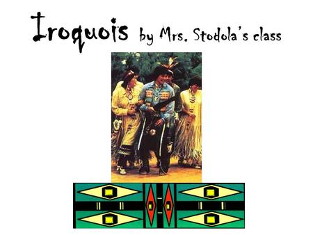 Iroquois by Mrs. Stodola's class. Confederacy The Iroquois lived on the Northeast of the United States. Six nations created their confederacy. They were.
