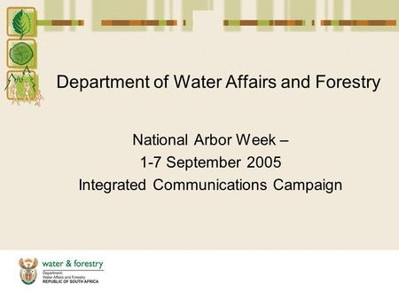 Department of Water Affairs and Forestry National Arbor Week – 1-7 September 2005 Integrated Communications Campaign.