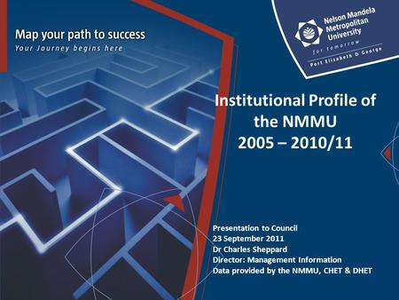 Institutional Profile of the NMMU 2005 – 2010/11 Presentation to Council 23 September 2011 Dr Charles Sheppard Director: Management Information Data provided.