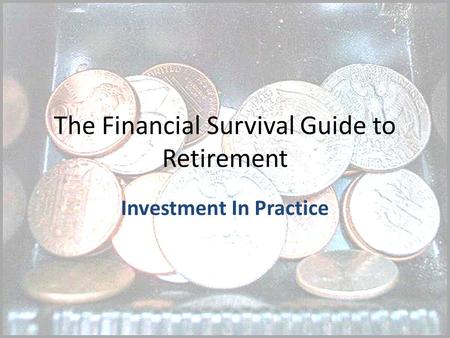 The Financial Survival Guide to Retirement Investment In Practice.