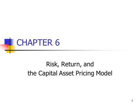 1 CHAPTER 6 Risk, Return, and the Capital Asset Pricing Model.