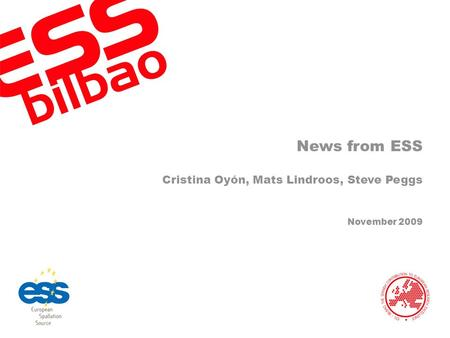 News from ESS Cristina Oyón, Mats Lindroos, Steve Peggs November 2009.