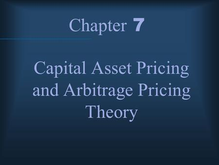 Chapter 7 Capital Asset Pricing and Arbitrage Pricing Theory.