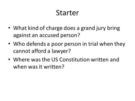 Starter What kind of charge does a grand jury bring against an accused person? Who defends a poor person in trial when they cannot afford a lawyer? Where.
