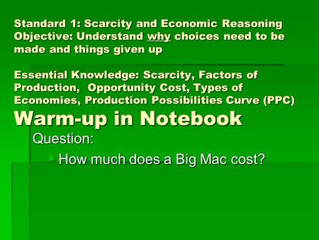 Standard 1: Scarcity and Economic Reasoning Objective: Understand why choices need to be made and things given up Essential Knowledge: Scarcity, Factors.