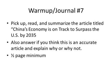 "Warmup/Journal #7 Pick up, read, and summarize the article titled ""China's Economy is on Track to Surpass the U.S. by 2035 Also answer if you think this."