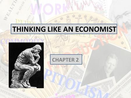 THINKING LIKE AN ECONOMIST CHAPTER 2. Thinking Like an Economist Economics trains you to... – Think in terms of alternatives. – Evaluate the cost of individual.