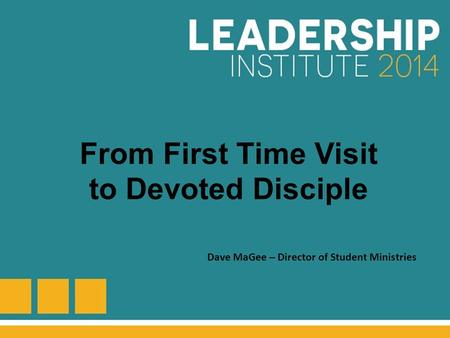 From First Time Visit to Devoted Disciple Dave MaGee – Director of Student Ministries.