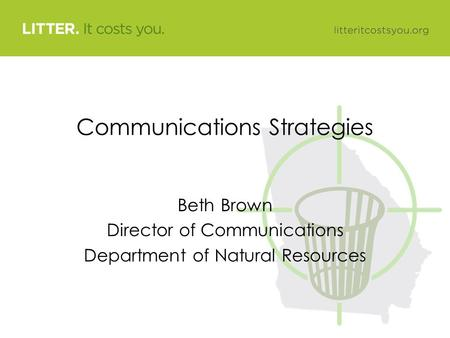 Communications Strategies Beth Brown Director of Communications Department of Natural Resources.