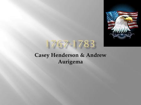 Casey Henderson & Andrew Aurigema. Although some economic strategies changed throughout the years 1763- 1787, there was an upheaval of Social and Political.
