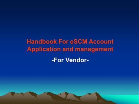 Handbook For eSCM Account Application and management -For Vendor-