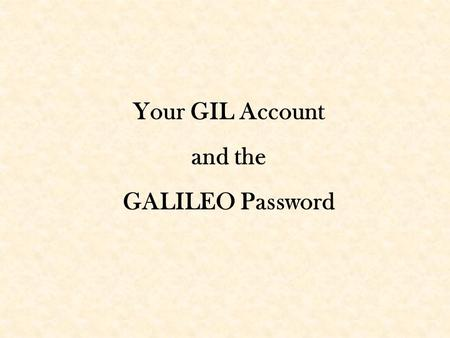 Your GIL Account and the GALILEO Password. Start from the GIL library catalog at  OR If you are already in GIL you may choose the.