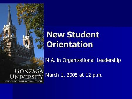 New Student Orientation M.A. in Organizational Leadership March 1, 2005 at 12 p.m.