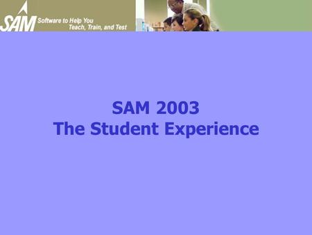 SAM 2003 The Student Experience. Initial Setup 1.Ensure you are connected to the Internet. 2.Launch IE (v. 5.0 or later). 3.Enter