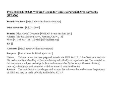 Doc.: IEEE 802.15-07/0773r1 Submission July 2007 Rick Alfvin, VeriLANSlide 1 Project: IEEE 802.15 Working Group for Wireless Personal Area Networks (WPANs)
