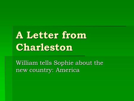 A Letter from Charleston William tells Sophie about the new country: America.