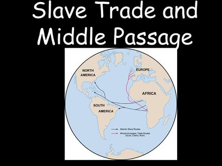 Slave Trade and Middle Passage. Background Luxury goods like sugar, tobacco, and cotton were in high demand in newly-rich Europe Native American populations.