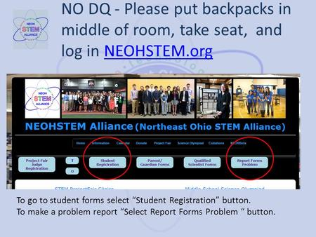 "NO DQ - Please put backpacks in middle of room, take seat, and log in NEOHSTEM.orgNEOHSTEM.org To go to student forms select ""Student Registration"" button."