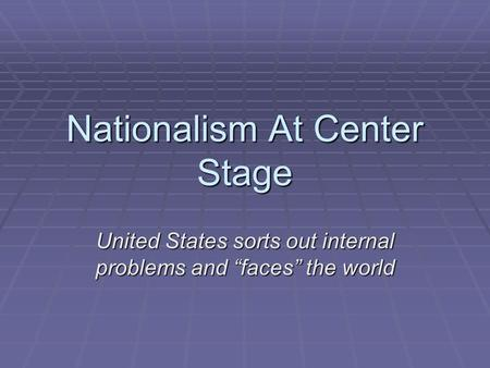 "Nationalism At Center Stage United States sorts out internal problems and ""faces"" the world."