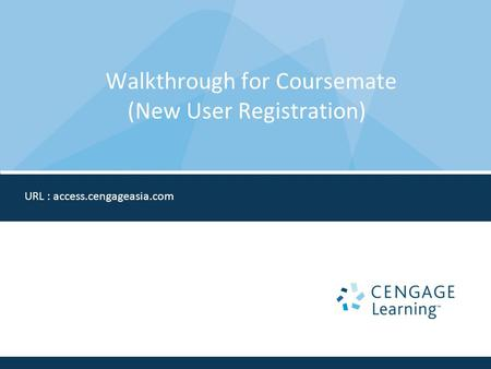 Walkthrough for Coursemate (New User Registration) URL : access.cengageasia.com.