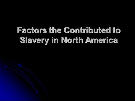 Factors the Contributed to Slavery in North America