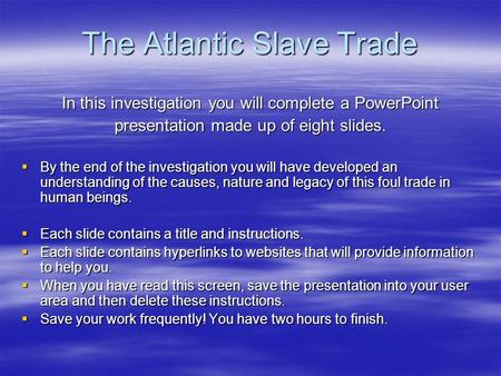 The Atlantic Slave Trade In this investigation you will complete a PowerPoint presentation made up of eight slides.  By the end of the investigation you.