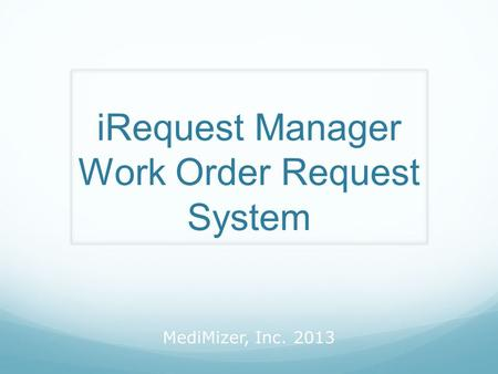MediMizer, Inc. 2013 iRequest Manager Work Order Request System.