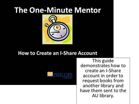 This guide demonstrates how to create an I-Share account in order to request books from another library and have them sent to the AU library.