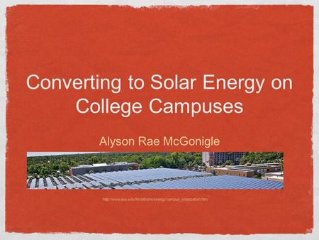 Converting to Solar Energy on College Campuses Alyson Rae McGonigle