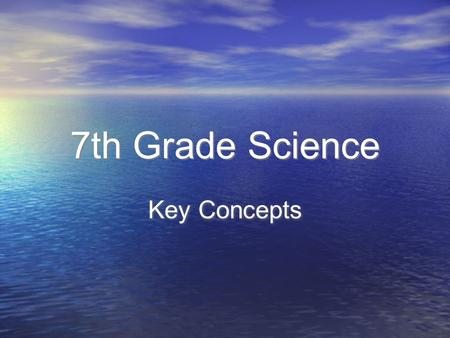 7th Grade Science Key Concepts. General Info. To recall important information from 7th grade science, focusing on key standards Questions??? Please raise.
