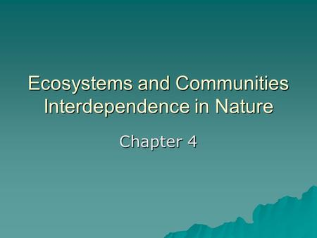 Ecosystems and Communities Interdependence in Nature Chapter 4.