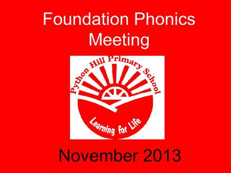 Foundation Phonics Meeting November 2013. What is ? oA scheme the school adopted last academic year. oVery structured and fast paced; rapid teaching and.