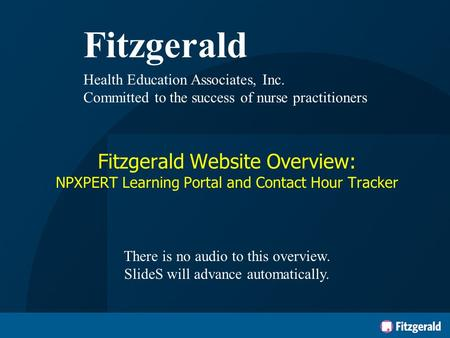 Fitzgerald Health Education Associates, Inc. Committed to the success of nurse practitioners Fitzgerald Website Overview: NPXPERT Learning Portal and Contact.