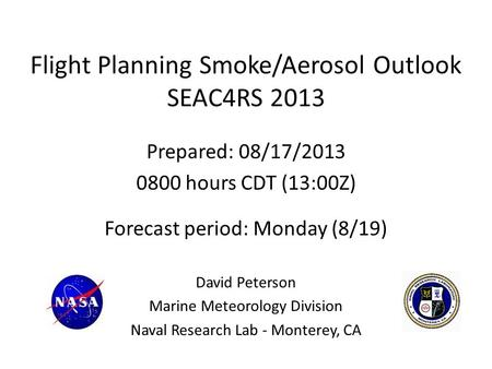 Flight Planning Smoke/Aerosol Outlook SEAC4RS 2013 Prepared: 08/17/2013 0800 hours CDT (13:00Z) Forecast period: Monday (8/19) David Peterson Marine Meteorology.