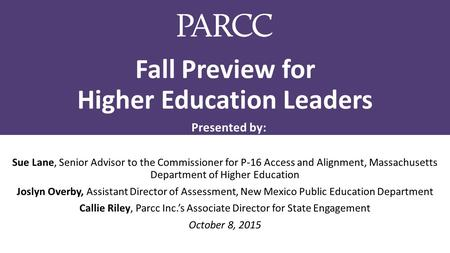 Fall Preview for Higher Education Leaders Sue Lane, Senior Advisor to the Commissioner for P-16 Access and Alignment, Massachusetts Department of Higher.