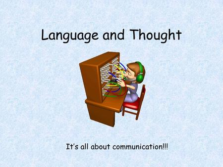 Language and Thought It's all about communication!!!
