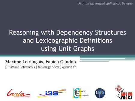 Reasoning with Dependency Structures and Lexicographic Definitions using Unit Graphs Maxime Lefrançois, Fabien Gandon [ maxime.lefrancois | fabien.gandon.