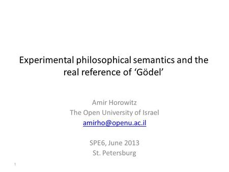 Experimental philosophical semantics and the real reference of 'Gödel' Amir Horowitz The Open University of Israel SPE6, June 2013 St.