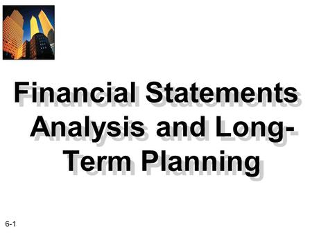6-1 Financial Statements Analysis and Long- Term Planning.