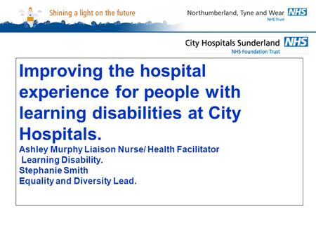 Improving the hospital experience for people with learning disabilities at City Hospitals. Ashley Murphy Liaison Nurse/ Health Facilitator Learning Disability.