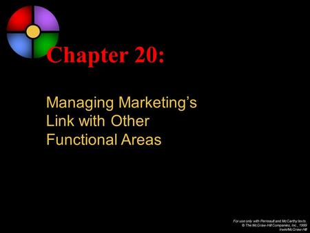 For use only with Perreault and McCarthy texts. © The McGraw-Hill Companies, Inc., 1999 Irwin/McGraw-Hill Chapter 20: Managing Marketing's Link with Other.