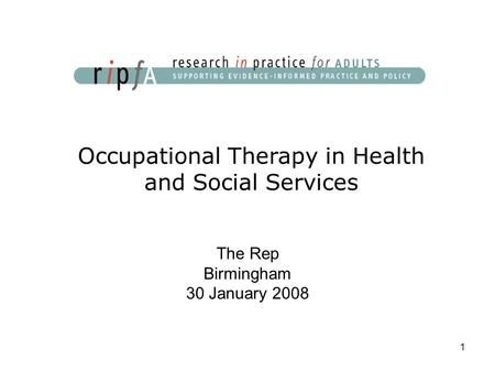 1 Occupational Therapy in Health and Social Services The Rep Birmingham 30 January 2008.