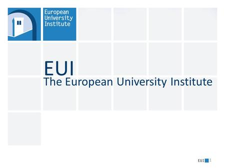 EUI 1 The European University Institute. 2 About the EUI  International organisation set up in 1972 by the six members states of the European Communities: