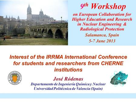 9 th Workshop on European Collaboration for Higher Education and Research in Nuclear Engineering & Radiological Protection Salamanca, Spain 5-7 June 2013.