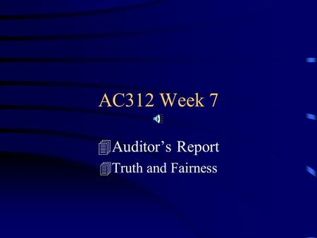 AC312 Week 7 4Auditor's Report 4Truth and Fairness.