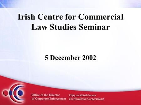 Irish Centre for Commercial Law Studies Seminar 5 December 2002.