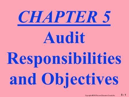 5 - 1 Copyright  2003 Pearson Education Canada Inc. CHAPTER 5 Audit Responsibilities and Objectives.