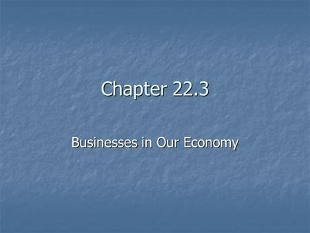 Chapter 22.3 Businesses in Our Economy. The Roles of Business Businesses play many roles in the economy. As consumers, they buy goods and services from.